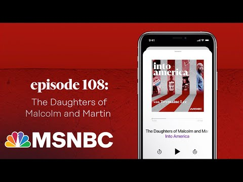 The Daughters of Malcolm and Martin   Into America Podcast – Ep. 108   MSNBC