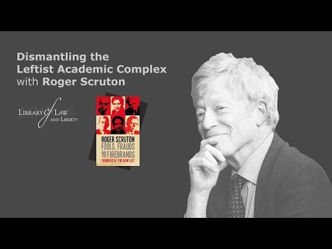 Liberty Law Talk - Dismantling the Leftist Academy Complex with Roger Scruton