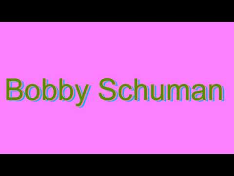 How to Pronounce Bobby Schuman