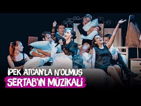 Sertab'ın Müzikali - İpek Atcan'la N'olmuş