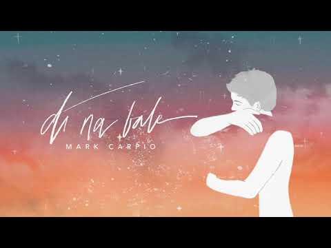 Mark Carpio - Di Na Bale (Official Lyric Video)