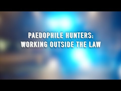 Paedophile Hunters - Working Outside the Law