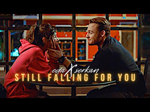 Eda × Serkan — Still Falling For You