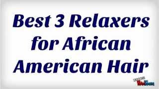 Best 3 Relaxers for African American Hair