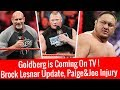 Goldberg is Coming On TV   Brock Lesnar One More UFC Fight   Paige   Samoa Joe Injury Update