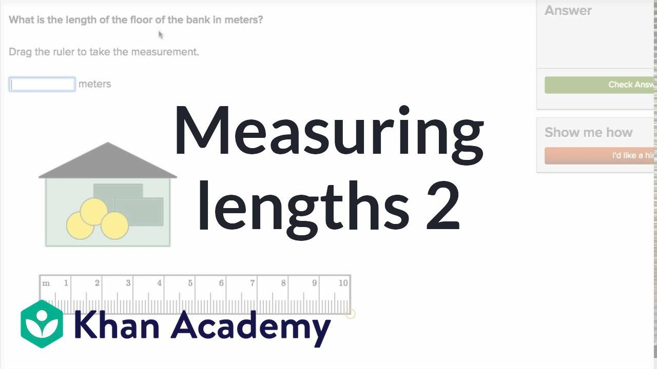 Measuring lengths 2 (video) | Khan Academy