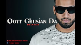 Qott Ghusian Da - Unofficial Video - Imran Khan - Imrankhanworld Akshay