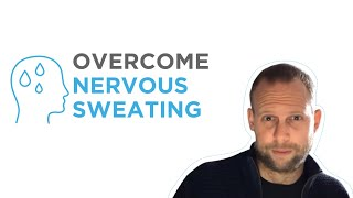 How to Overcome Nervous Sweating (and other Social Anxiety Symptoms)