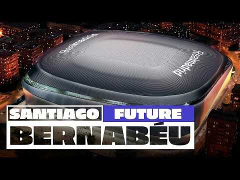 The NEW & FUTURE Santiago Bernabéu Stadium