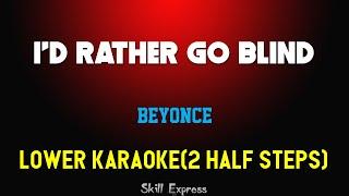 I'd Rather Go Blind ( LOWER KEY KARAOKE ) - Beyonce (2 half steps)