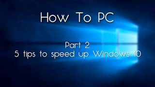 How To PC - 5 tips to speed up Windows 10