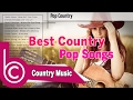 Best Country Pop Songs - Country Pop Playlist 2017 - Best Country Music of All Time