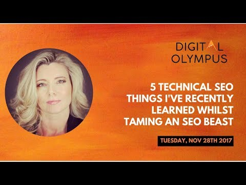 Dawn Anderson  5 Technical SEO things I've recently learned whilst taming an SEO beast