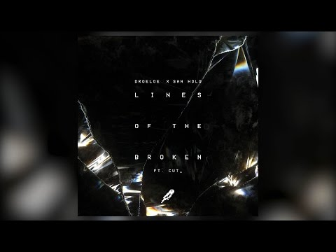 DROELOE X San Holo - Lines Of The Broken ft. CUT_