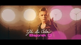 BajorekD - Tylko dla Ciebie (Official Video) Disco Polo 2019