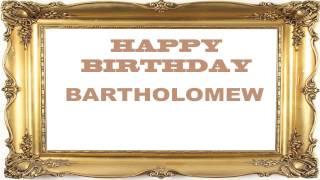 Bartholomew   Birthday Postcards & Postales - Happy Birthday