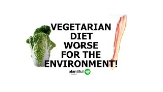 Repeat youtube video A Vegetarian Diet is WORSE for the Environment Than A Meat-Eating Diet