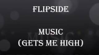 Flipside - Music (Gets Me High)