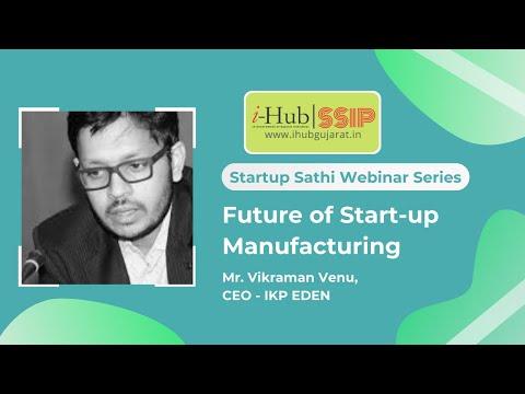 future-of-startup-manufacturing-by-mr.-vikraman-venu-(ceo,-ikp-eden)