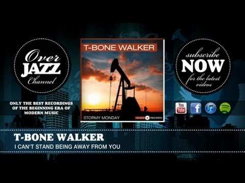 T bone walker i can t stand being away from you