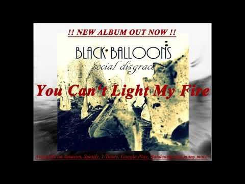 BLACK BALLOONS - You Can't Light My Fire - social disgrace