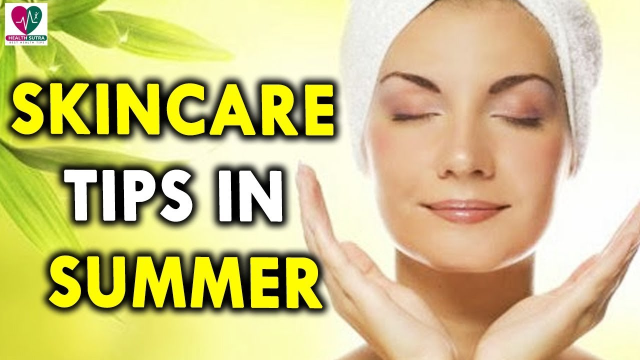 Skincare Tips in Summer Season - Health Sutra - CookeryShow.com