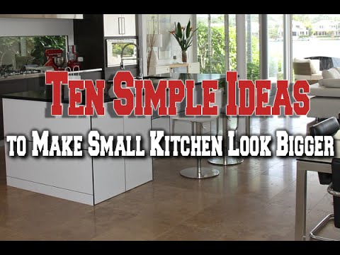 Ten Simple Ideas To Make Small Kitchen Look Bigger Youtube