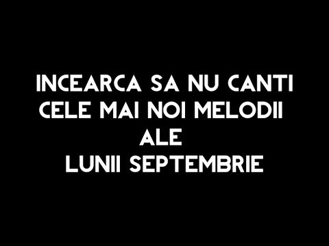 Incearca sa nu CANTI melodiile lunii septembrie!!! #Challenge #5