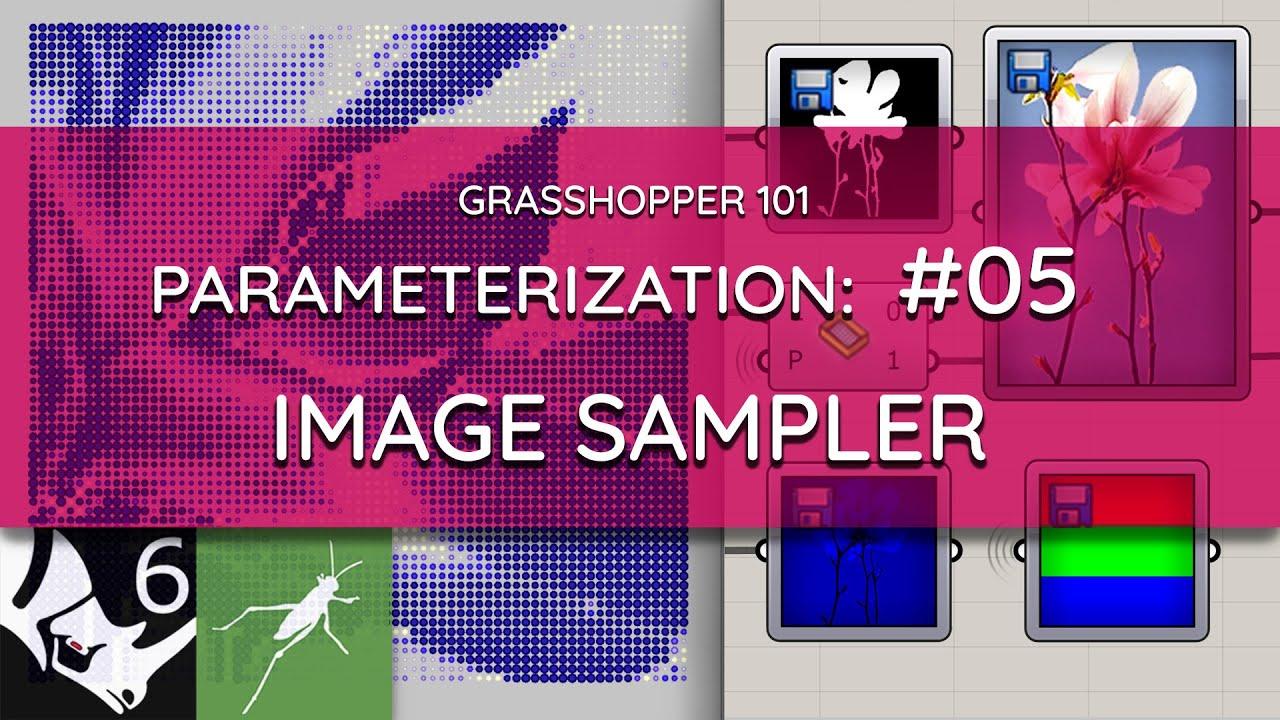 Grasshopper 101: Parameterization   #05 Image Sampler Introduction