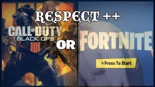 Black Ops 4 or Fortnite? Give me my respect+ I'ma troll,lol.
