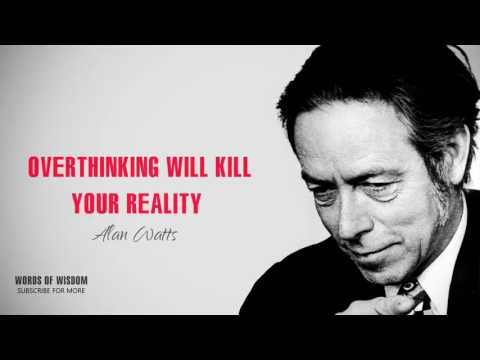 Alan Watts Overthinking Will Kill Your Reality The BEST Therapy by Alan Watts