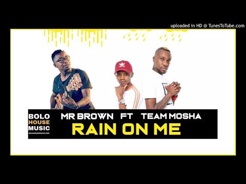 mr-brown---rain-on-me-ft-team-mosha-(new-hit-2019)