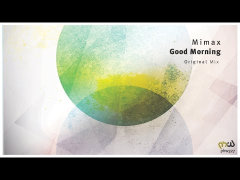 Mimax - Good Morning (Original Mix) [PHW327]