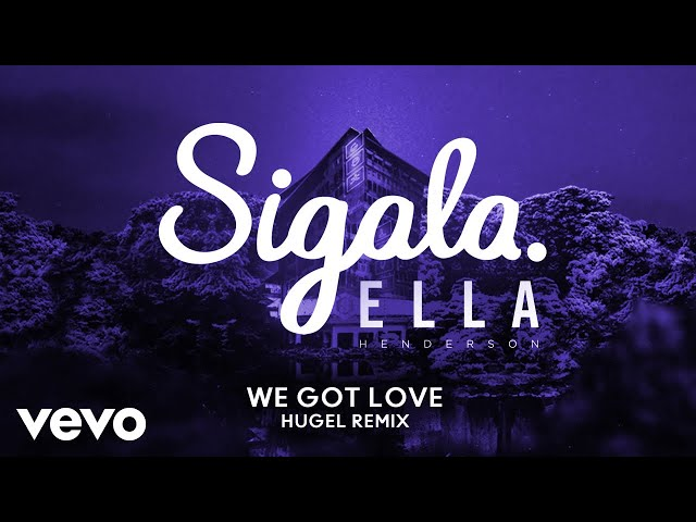 Sigala - We Got Love (HUGEL Remix) [Audio] ft. Ella Henderson