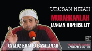 Urusan Nikah Mudahkanlah Jangan Dipersulit Ustadz Khalid Basalamah