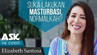 Ask The Expert - Normalkah Orang Suka Lakukan Masturbasi? - Elizabeth Santosa
