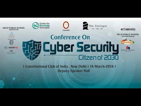 conference on CyberSecurity  Citizens of 2030, 14 March 2018 at New Delhi