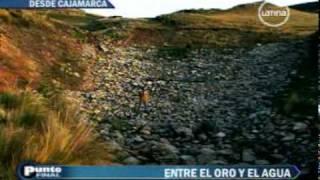 Punto final. reportaje proyecto CONGA Cajamarca 27/11/2011. ENTRE EL ORO Y EL AGUA