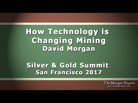 How Technology is Changing Mining - David Morgan -  Silver and Gold Summit 2017