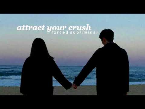 ATTRACT YOUR CRUSH INSTANTLY → extremely powerful forced subliminal