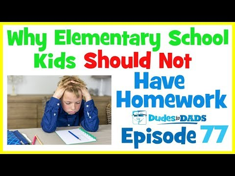 Why Elementary School Kids Should Not Have Homework – Dudes To Dads Ep 77 [AUDIO ONLY]