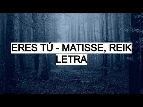 Eres Tú - Matisse, Reik (Letra)