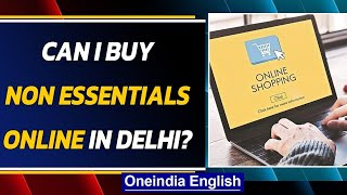 Delhi: What can you buy online | How to get an e-pass | Oneindia News