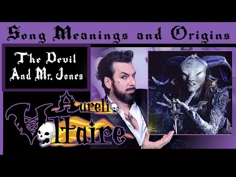 Song Meanings and Origins - The Devil and Mr. Jones - Aurelio Voltaire
