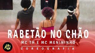 Rabetão no Chão - MC TH e MC Menininho   Coreografia KDence