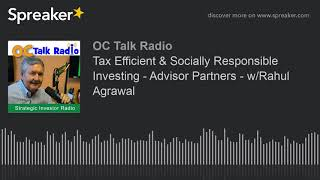 Tax Efficient & Socially Responsible Investing - Advisor Partners - w/Rahul Agrawal