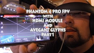 DJI Phantom 4 Pro Fpv with HDMI Module and Avegant Glyphs: Part 1