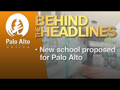 Behind the Headlines - New School Proposed for Palo Alto