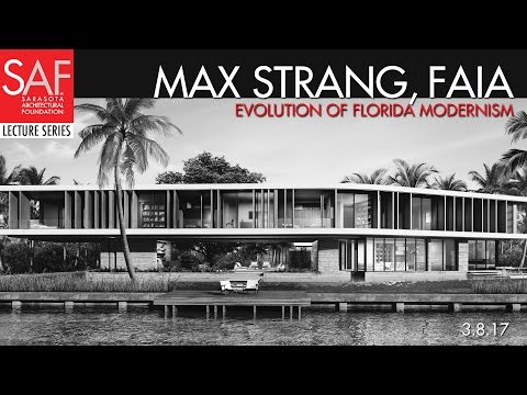 """SAF Lecture: """"Evolution of Florida Modernism"""" Presented by Max Strang, FAIA March 8, 2017"""