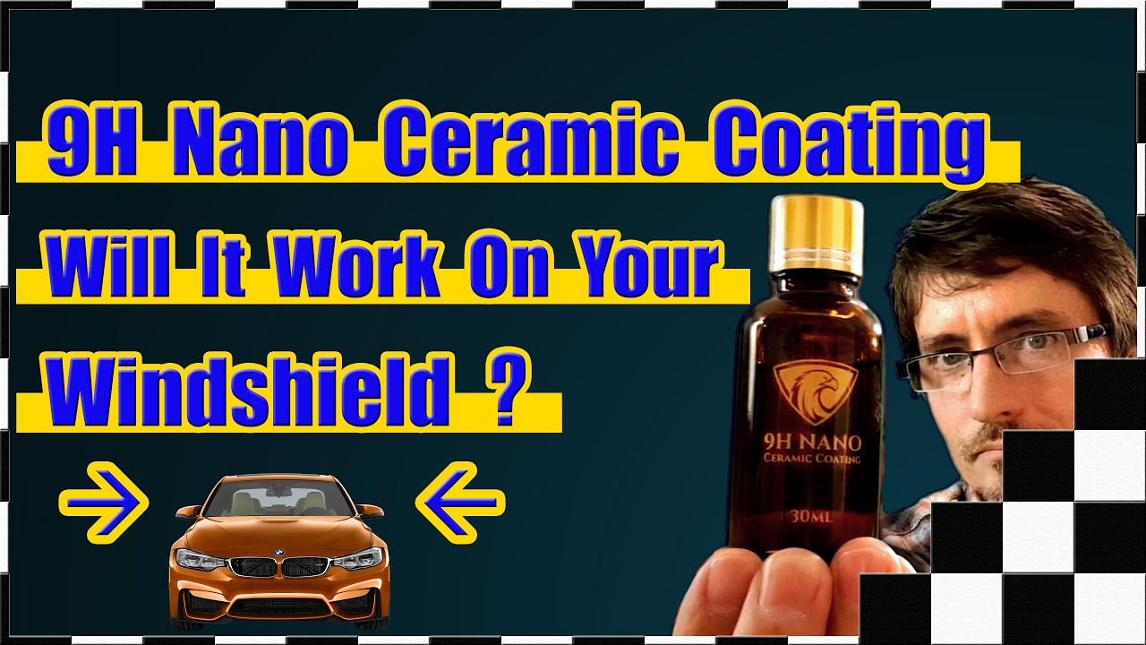 Does 9h Nano Ceramic Coating On Your Windshield Work Youtube
